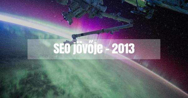 Hogyan alakul a SEO 2013-ban?